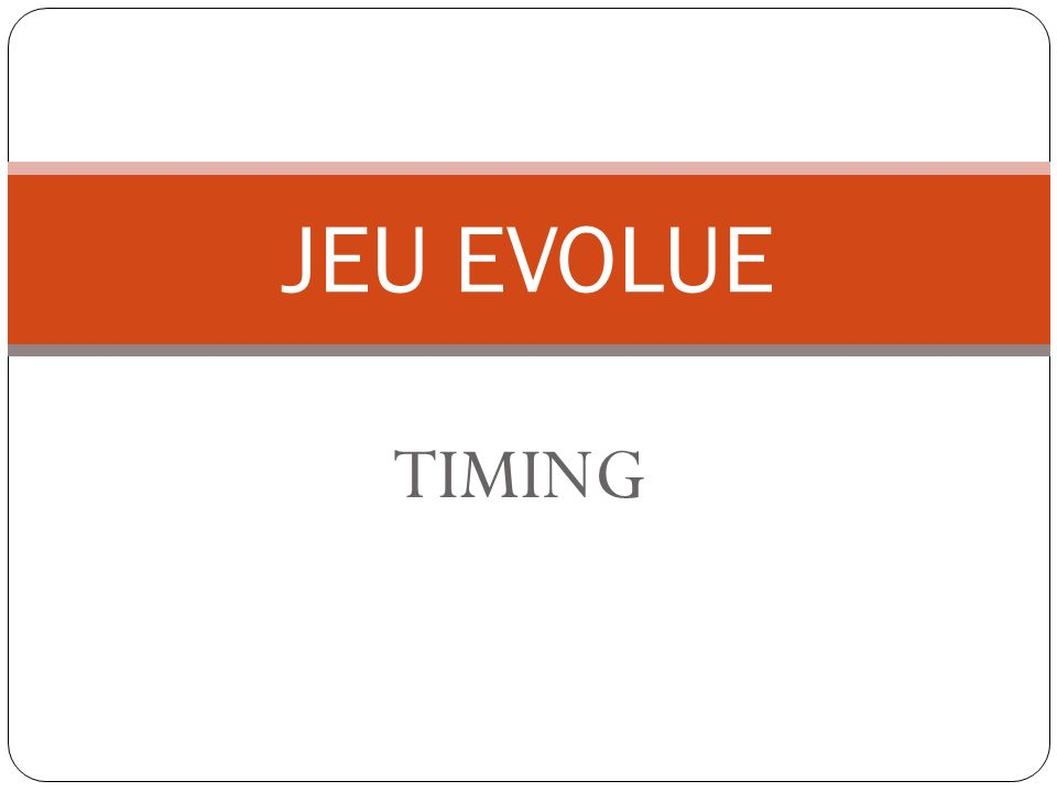 TIMING JEU EVOLUE