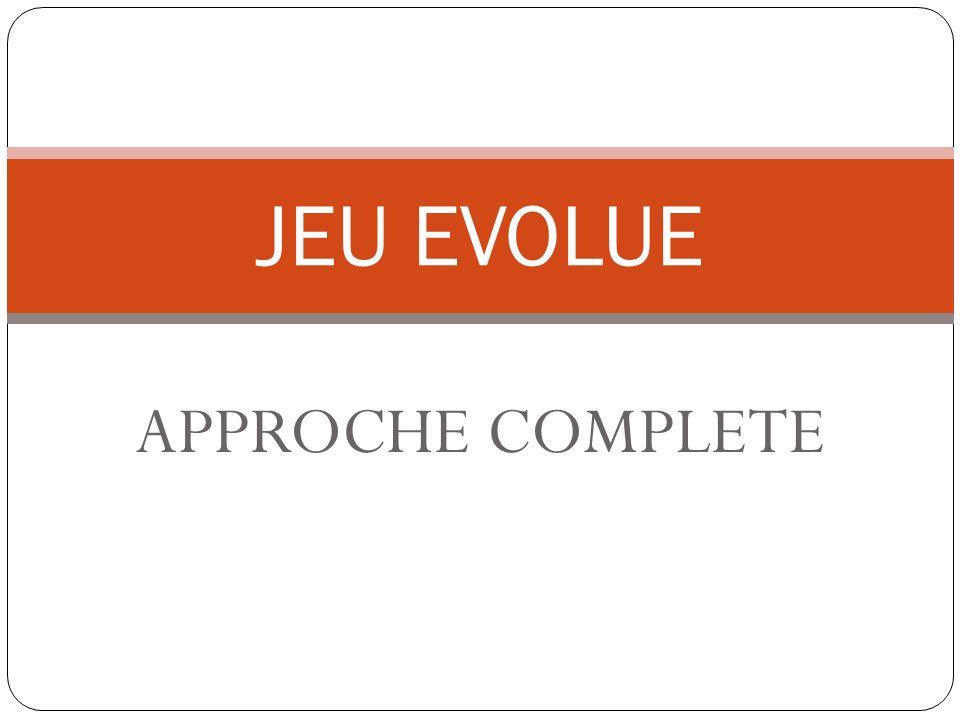 APPROCHE COMPLETE JEU EVOLUE