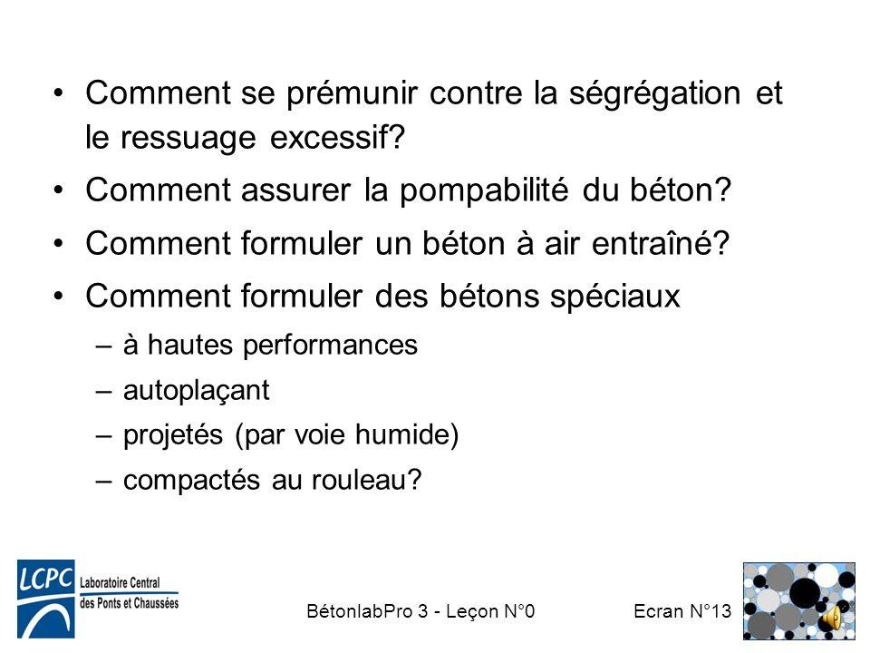 BétonlabPro 3 - Leçon N°0 Ecran N°12 Formuler un béton (leçons N°8 à 17) Quel béton veut-on mettre au point? La structure conditionne également le bét