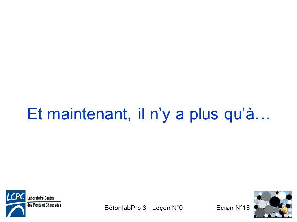 BétonlabPro 3 - Leçon N°0 Ecran N°15 Sources dinformation Site BétonlabPro: http://www.lcpc.fr/betonlabpro/ Ouvrage de référence: En cas de blocage to
