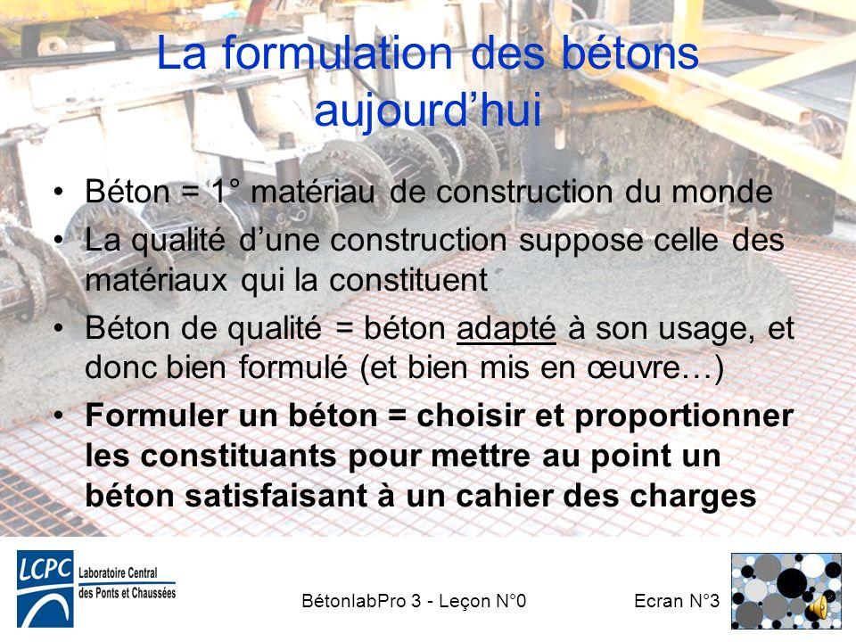 BétonlabPro 3 - Leçon N°0 Ecran N°2 Plan de la leçon La formulation des bétons aujourdhui Quest-ce que BétonlabPro? Pourquoi une formation spécifique