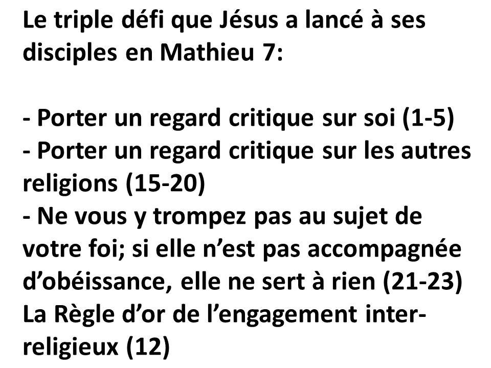 Le triple défi que Jésus a lancé à ses disciples en Mathieu 7: - Porter un regard critique sur soi (1-5) - Porter un regard critique sur les autres re