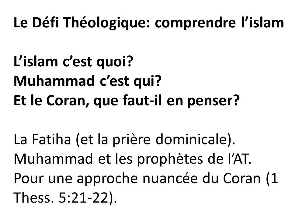 Le Défi Théologique: comprendre lislam Lislam cest quoi? Muhammad cest qui? Et le Coran, que faut-il en penser? La Fatiha (et la prière dominicale). M