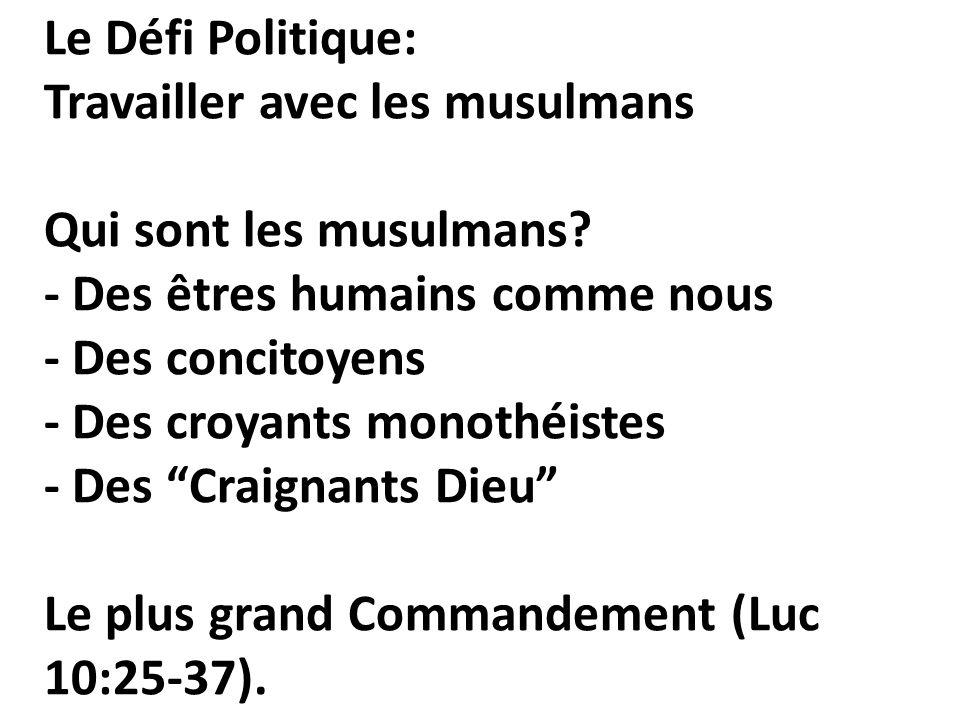 Le Défi Politique: Travailler avec les musulmans Qui sont les musulmans? - Des êtres humains comme nous - Des concitoyens - Des croyants monothéistes