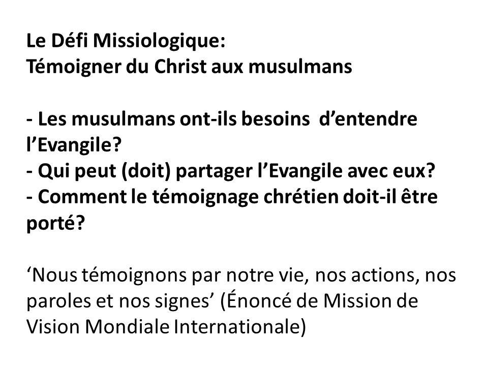 Le Défi Missiologique: Témoigner du Christ aux musulmans - Les musulmans ont-ils besoins dentendre lEvangile? - Qui peut (doit) partager lEvangile ave
