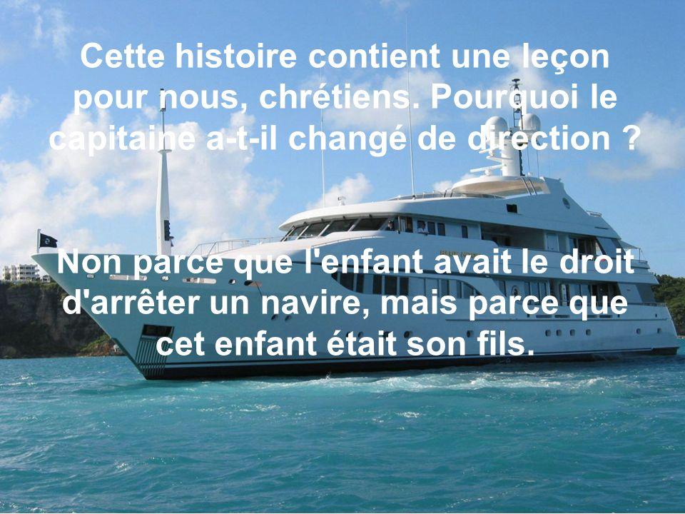 Le magnifique yacht simmobilise et une chaloupe est mise à la mer pour venir prendre l enfant.