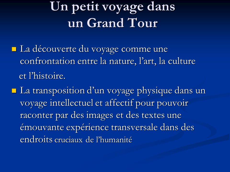 Un petit voyage dans un Grand Tour La découverte du voyage comme une confrontation entre la nature, lart, la culture La découverte du voyage comme une confrontation entre la nature, lart, la culture et lhistoire.
