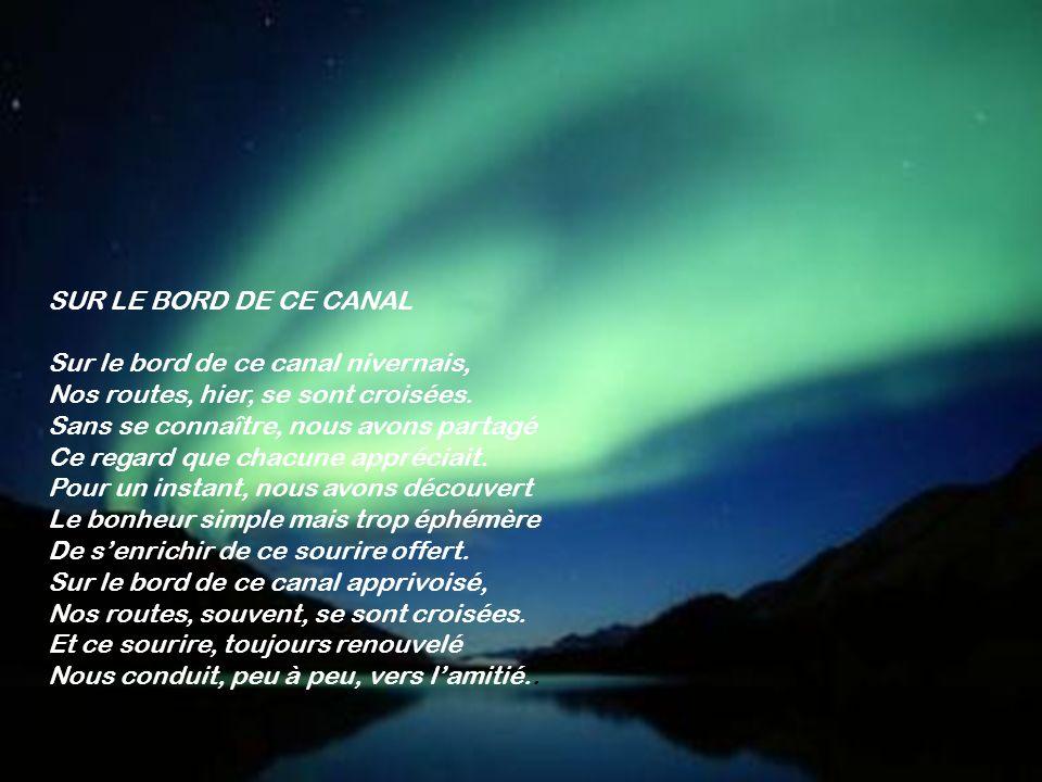 SUR LE BORD DE CE CANAL Sur le bord de ce canal nivernais, Nos routes, hier, se sont croisées.