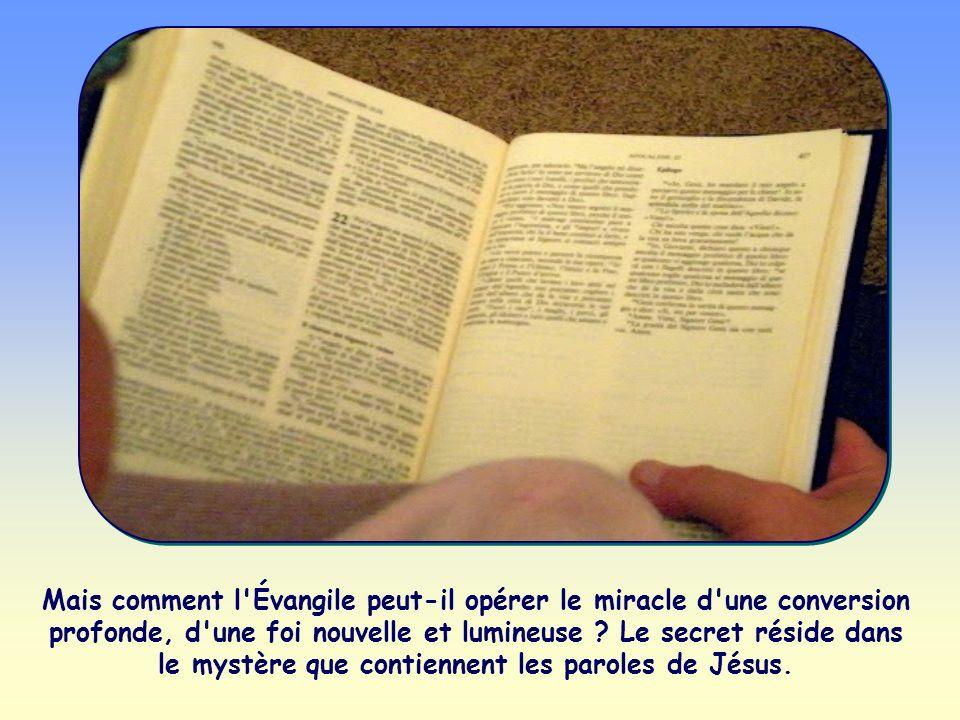 La parole de Dieu accueillie et vécue change radicalement les mentalités (c est le sens du mot « conversion »).