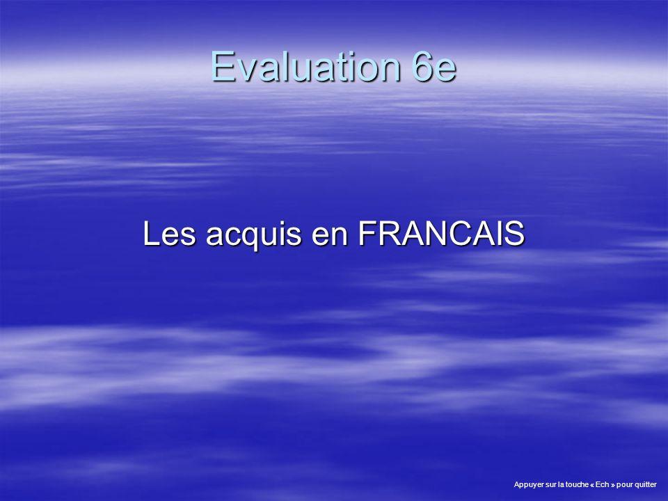 Evaluation 6e Les acquis en FRANCAIS Appuyer sur la touche « Ech » pour quitter