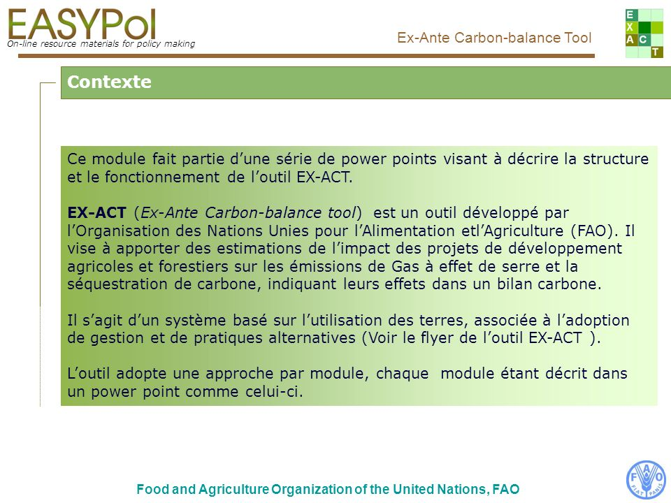 On-line resource materials for policy making Ex-Ante Carbon-balance Tool Food and Agriculture Organization of the United Nations, FAO Contexte Ce modu