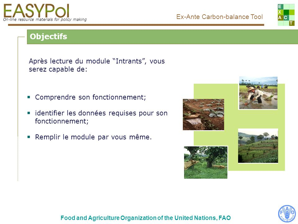 On-line resource materials for policy making Ex-Ante Carbon-balance Tool Food and Agriculture Organization of the United Nations, FAO La logique derrière...