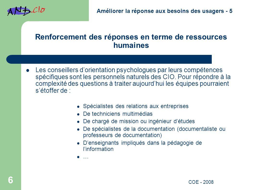 Renforcement des réponses en terme de ressources humaines Les conseillers dorientation psychologues par leurs compétences spécifiques sont les personnels naturels des CIO.