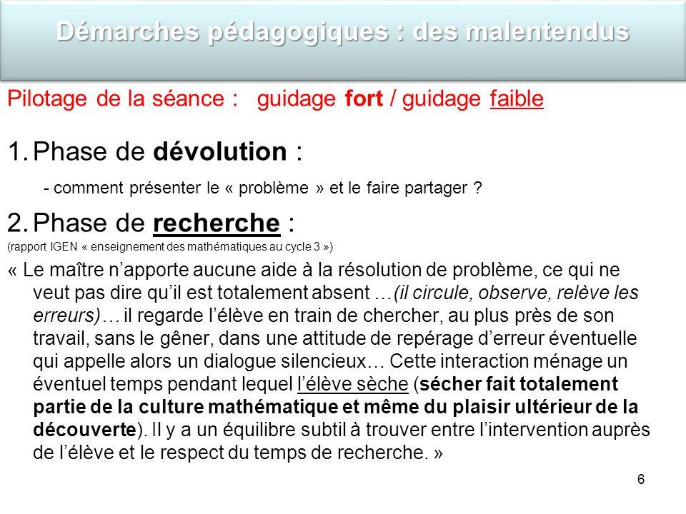 6 Pilotage de la séance : guidage fort / guidage faible 1.Phase de dévolution : - comment présenter le « problème » et le faire partager .