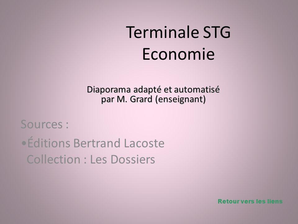 Terminale STG Economie Sources : Éditions Bertrand Lacoste Collection : Les Dossiers Diaporama adapté et automatisé par M. Grard (enseignant) Retour v
