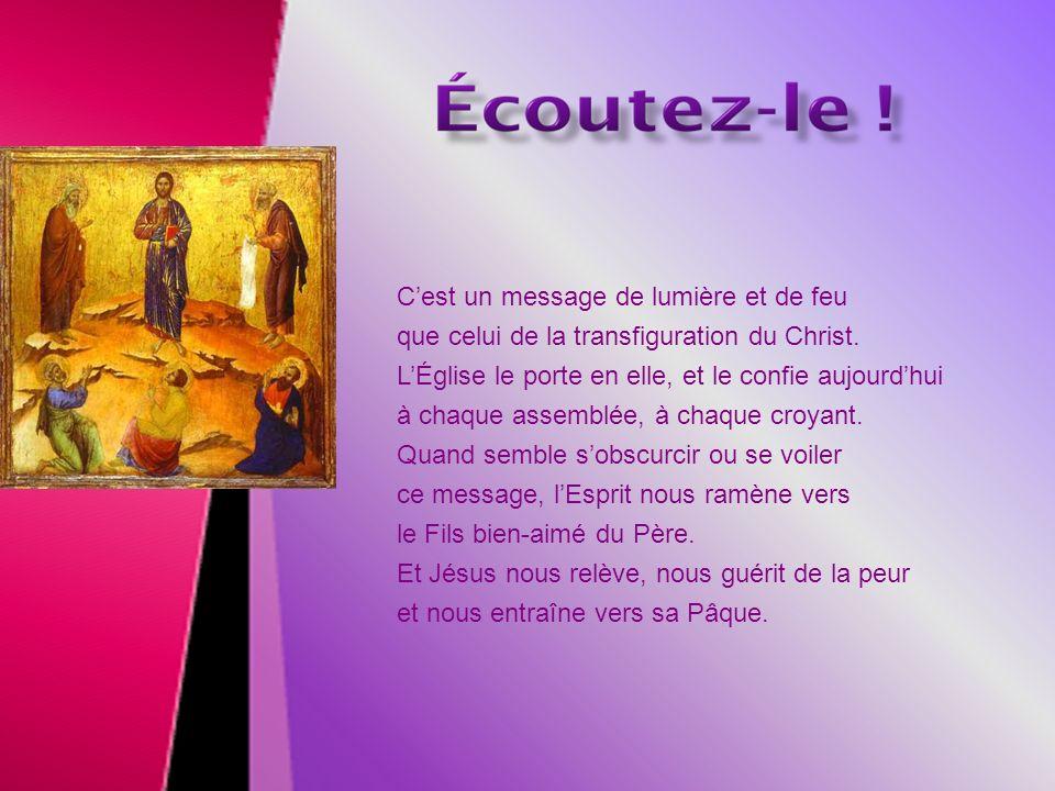 Cest un message de lumière et de feu que celui de la transfiguration du Christ.