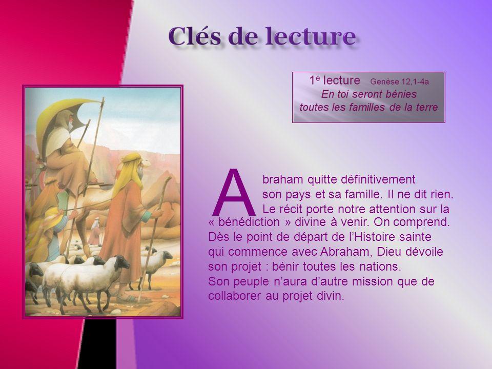 L a liturgie de la Parole évoque dabord Abraham, sur qui Dieu concentre son grand désir de bénédiction; pourtant, il napparaîtra pas lors de la transf