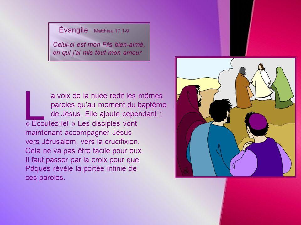 L a voix de la nuée redit les mêmes paroles quau moment du baptême de Jésus.