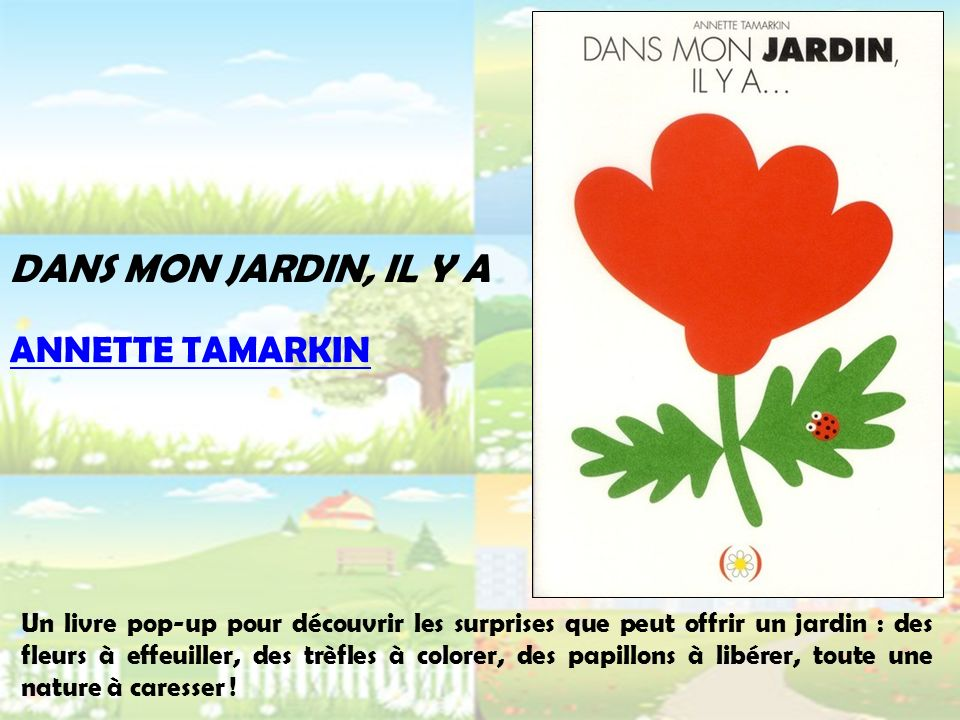 DANS MON JARDIN, IL Y A Un livre pop-up pour découvrir les surprises que peut offrir un jardin : des fleurs à effeuiller, des trèfles à colorer, des p