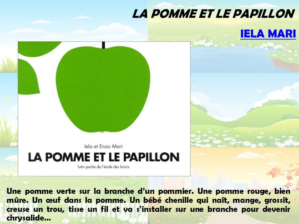 LA POMME ET LE PAPILLON Une pomme verte sur la branche dun pommier. Une pomme rouge, bien mûre. Un œuf dans la pomme. Un bébé chenille qui naît, mange