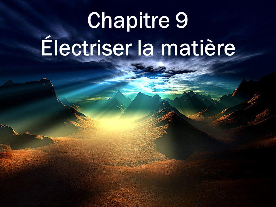 Chapitre 9 Électriser la matière