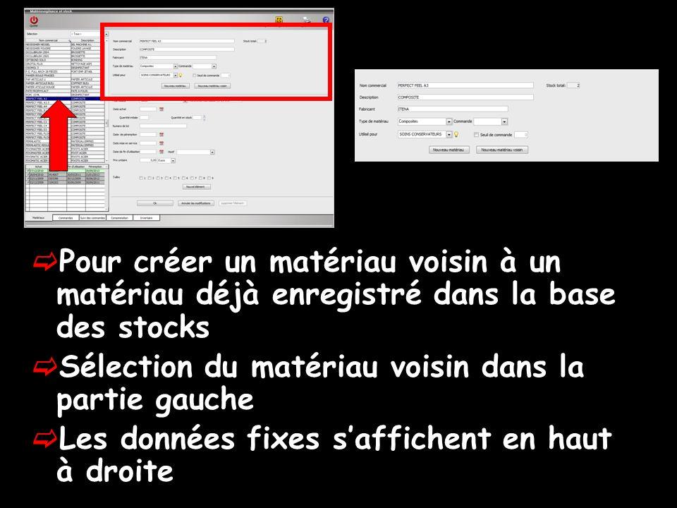 Pour créer un matériau voisin à un matériau déjà enregistré dans la base des stocks Sélection du matériau voisin dans la partie gauche Les données fixes saffichent en haut à droite