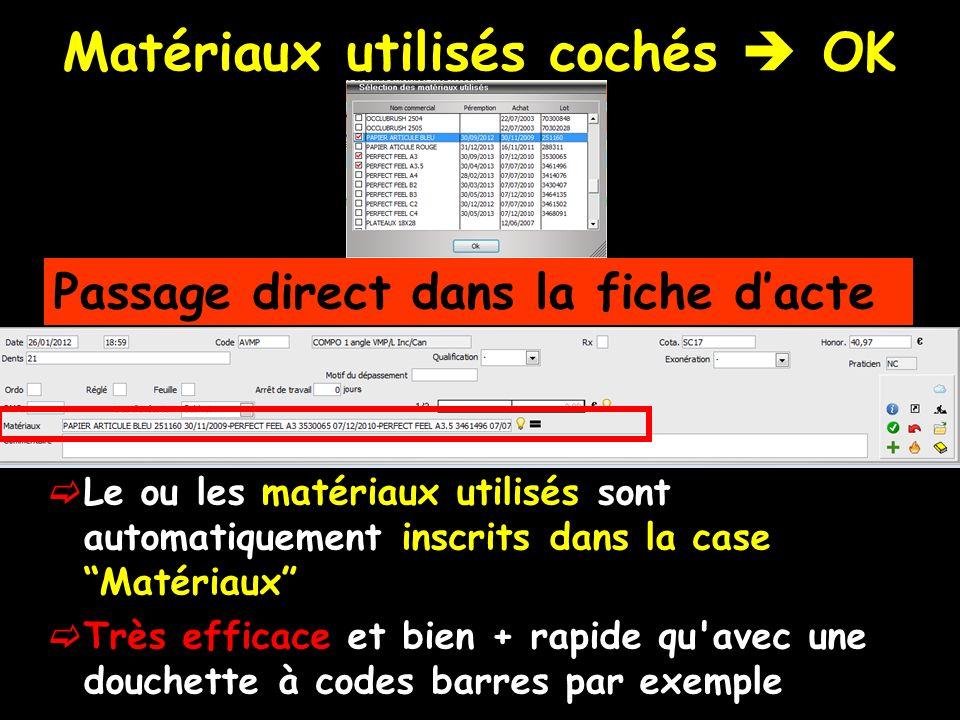 Matériaux utilisés cochés OK Passage direct dans la fiche dacte Le ou les matériaux utilisés sont automatiquement inscrits dans la case Matériaux Très efficace et bien + rapide qu avec une douchette à codes barres par exemple