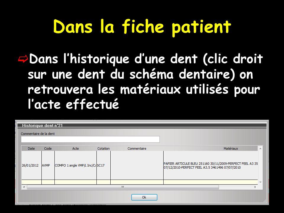 Dans la fiche patient Dans lhistorique dune dent (clic droit sur une dent du schéma dentaire) on retrouvera les matériaux utilisés pour lacte effectué