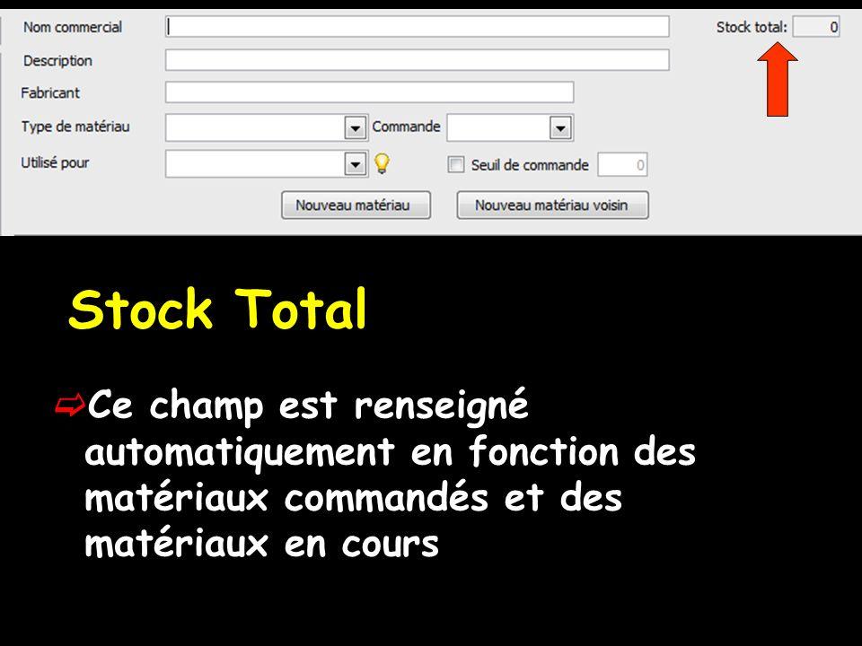 Stock Total Ce champ est renseigné automatiquement en fonction des matériaux commandés et des matériaux en cours