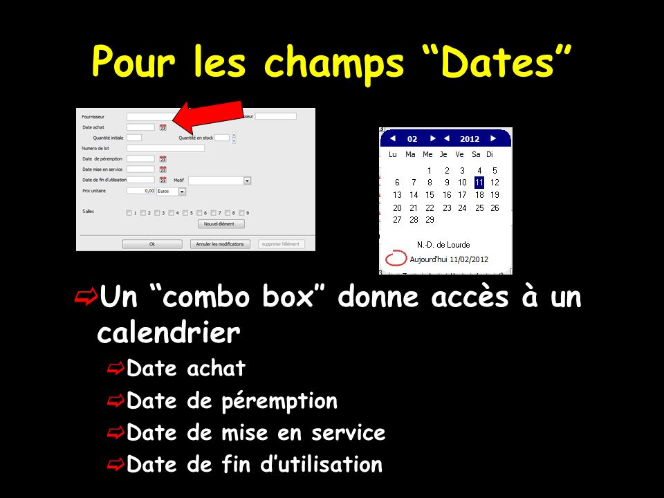 Pour les champs Dates Un combo box donne accès à un calendrier Date achat Date de péremption Date de mise en service Date de fin dutilisation