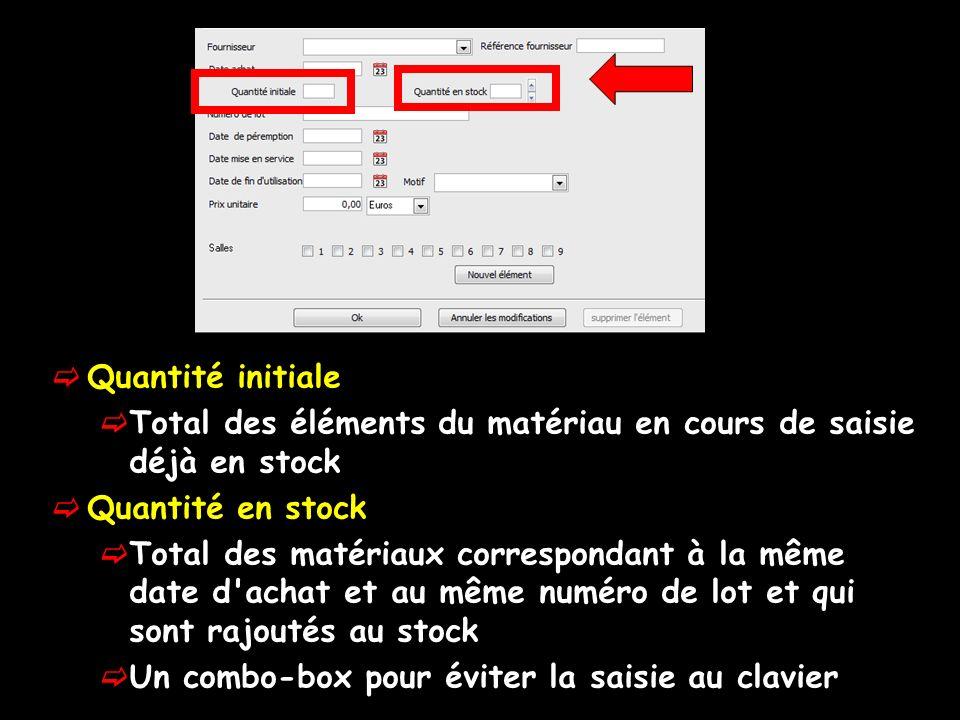 Quantité initiale Total des éléments du matériau en cours de saisie déjà en stock Quantité en stock Total des matériaux correspondant à la même date d achat et au même numéro de lot et qui sont rajoutés au stock Un combo-box pour éviter la saisie au clavier
