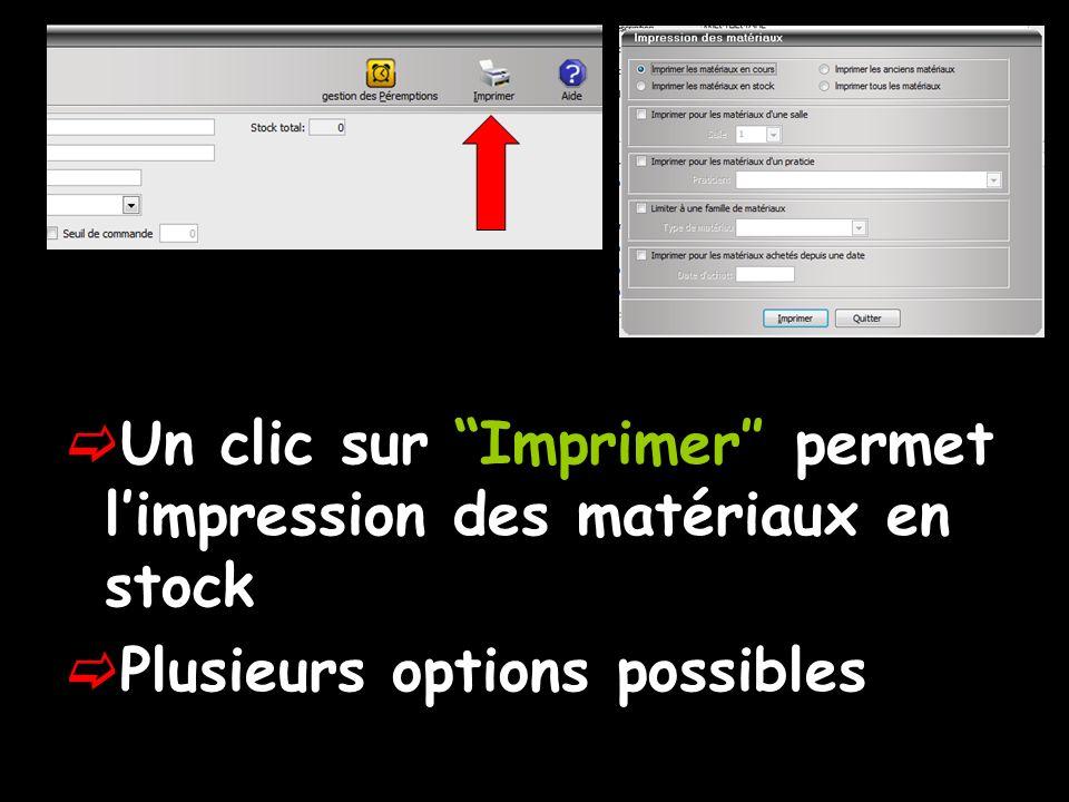 Un clic sur Imprimer permet limpression des matériaux en stock Plusieurs options possibles