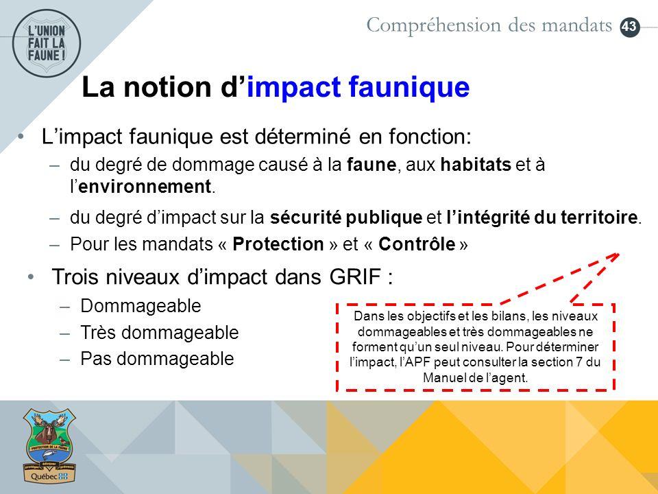 43 La notion dimpact faunique Limpact faunique est déterminé en fonction: –du degré de dommage causé à la faune, aux habitats et à lenvironnement. –du