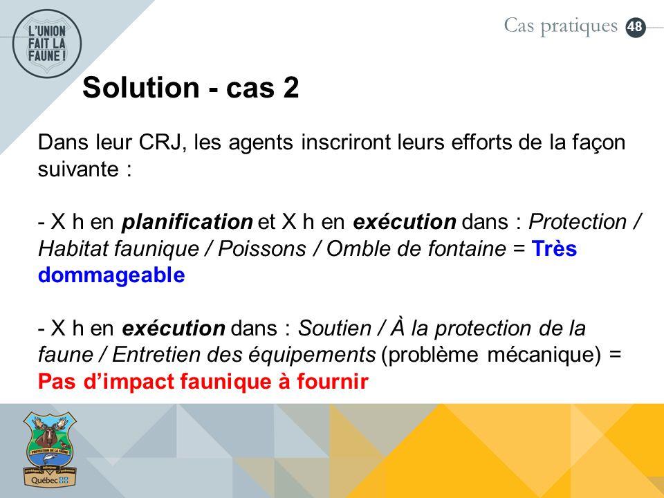 48 Solution - cas 2 Dans leur CRJ, les agents inscriront leurs efforts de la façon suivante : - X h en planification et X h en exécution dans : Protec
