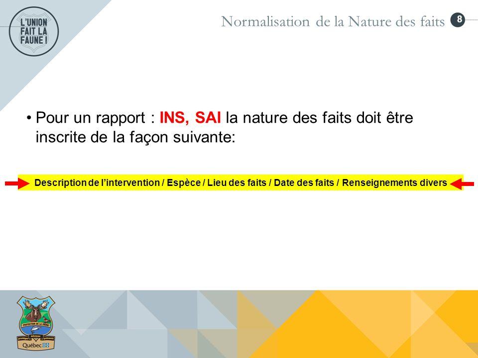 8 Pour un rapport : INS, SAI la nature des faits doit être inscrite de la façon suivante: Normalisation de la Nature des faits Description de linterve