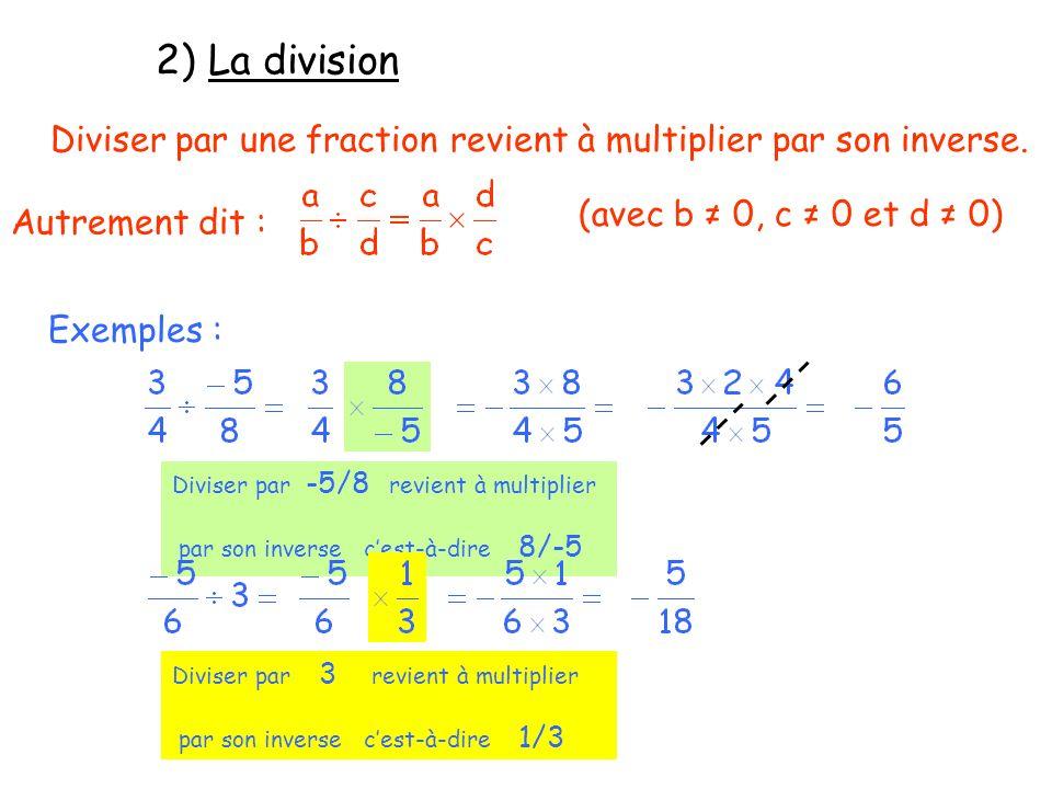 2) La division Diviser par une fraction revient à multiplier par son inverse. Autrement dit : (avec b 0, c 0 et d 0) Exemples : Diviser par -5/8 revie
