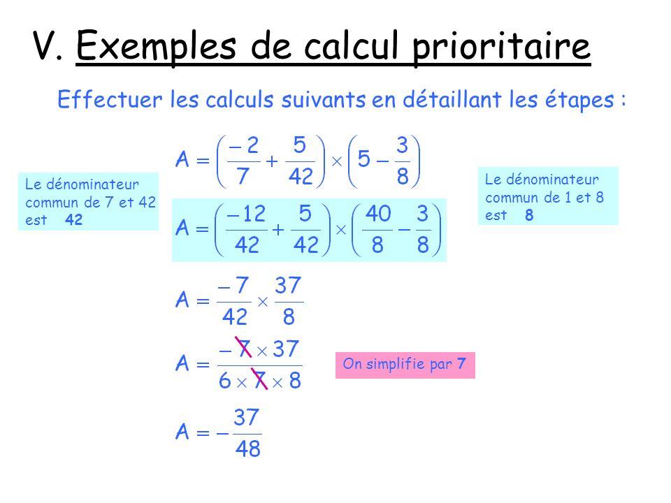 V. Exemples de calcul prioritaire Effectuer les calculs suivants en détaillant les étapes : Le dénominateur commun de 7 et 42 est 42 Le dénominateur c