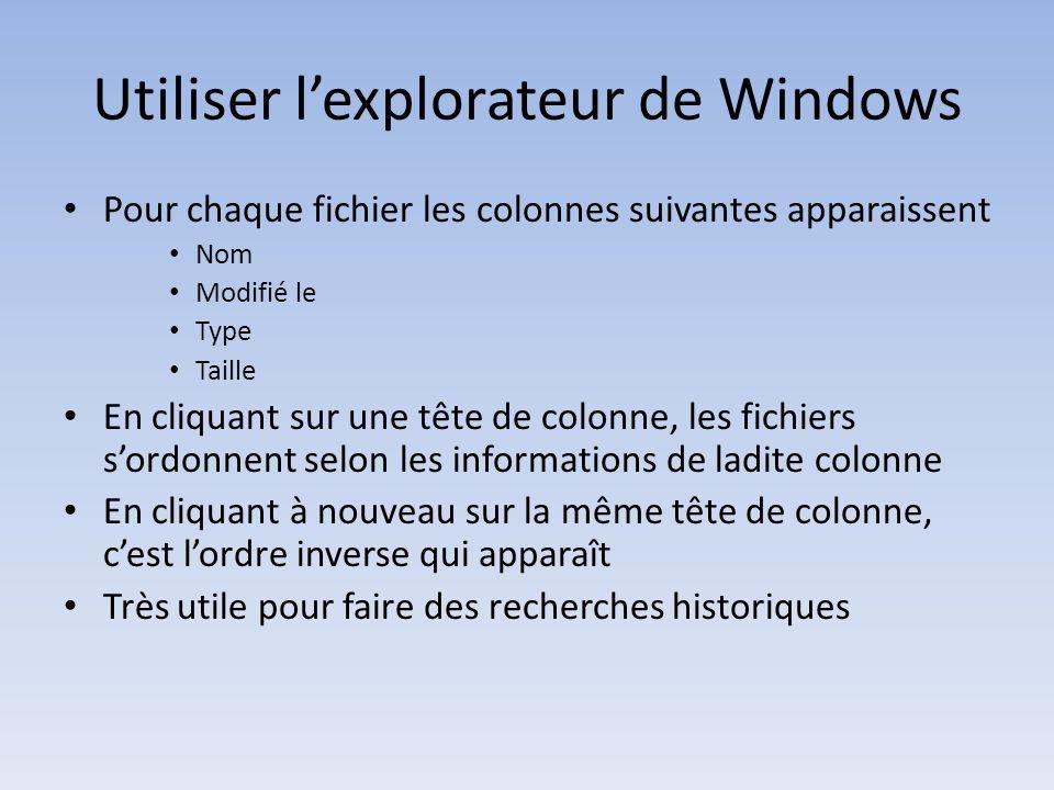 Utiliser lexplorateur de Windows Pour chaque fichier les colonnes suivantes apparaissent Nom Modifié le Type Taille En cliquant sur une tête de colonn