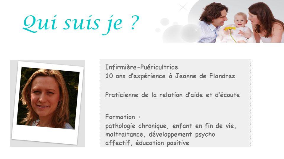 Qui suis je ? Infirmière-Puéricultrice 10 ans dexpérience à Jeanne de Flandres Formation : pathologie chronique, enfant en fin de vie, maltraitance, d