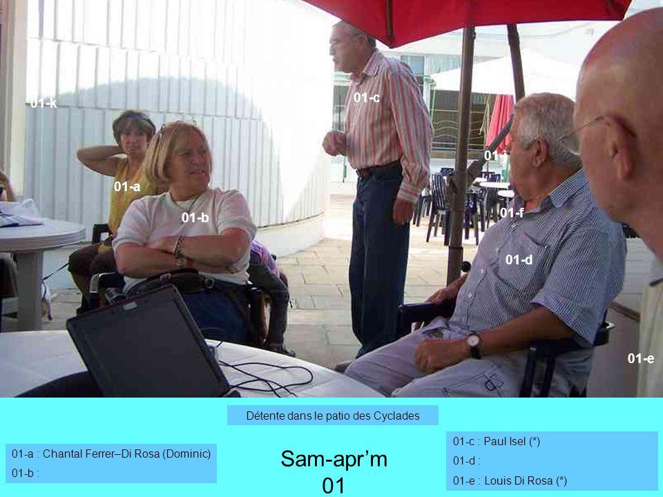 01-a 01-b 01-c 01-d 01-e 01-f 01-j 01-k Sam-aprm 01 01-a : Chantal Ferrer–Di Rosa (Dominic) 01-b : Détente dans le patio des Cyclades 01-c : Paul Isel