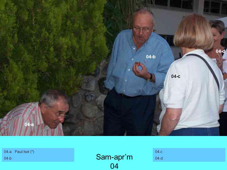 04-a : Paul Isel (*) 04-b : 04-c : 04-d : 04-a 04-d 04-c 04-b Sam-aprm 04