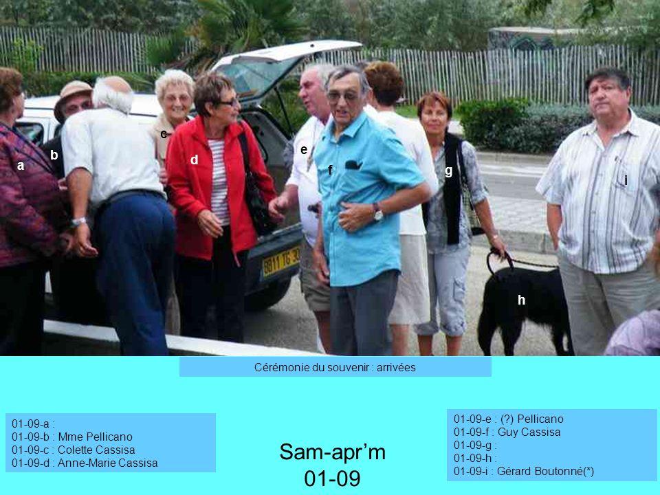 a f b c d e g h i Sam-aprm 01-09 Cérémonie du souvenir : arrivées 01-09-a : 01-09-b : Mme Pellicano 01-09-c : Colette Cassisa 01-09-d : Anne-Marie Cas
