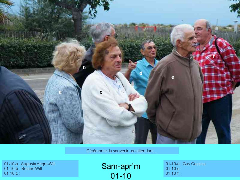 01-10-a : Augusta Arigni-Will 01-10-b : Roland Will 01-10-c : a b Sam-aprm 01-10 c f 01-10-d : Guy Cassisa 01-10-e: 01-10-f : d e Cérémonie du souveni