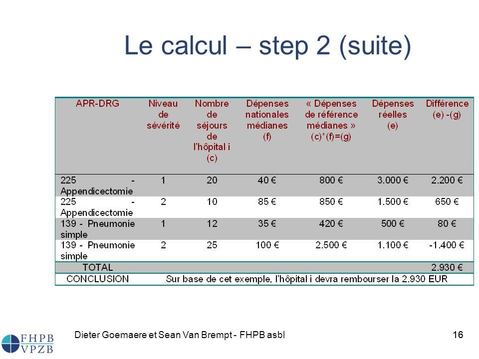 Dieter Goemaere et Sean Van Brempt - FHPB asbl16 Le calcul – step 2 (suite) 16