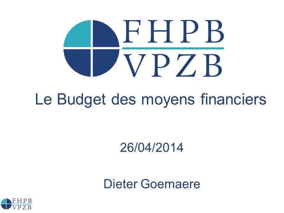 Le Budget des moyens financiers 26/04/2014 Dieter Goemaere
