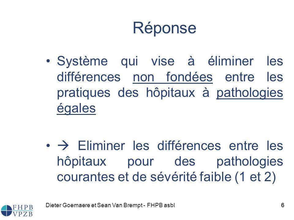 Dieter Goemaere et Sean Van Brempt - FHPB asbl66 Réponse Système qui vise à éliminer les différences non fondées entre les pratiques des hôpitaux à pathologies égales Eliminer les différences entre les hôpitaux pour des pathologies courantes et de sévérité faible (1 et 2)