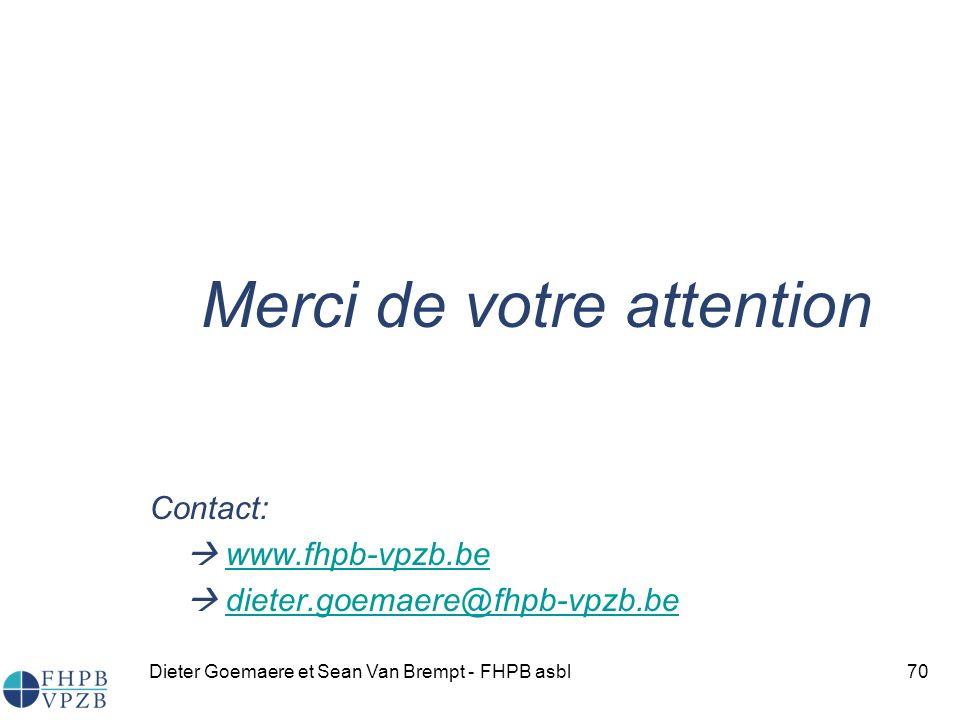 Dieter Goemaere et Sean Van Brempt - FHPB asbl70 Merci de votre attention Contact: www.fhpb-vpzb.be dieter.goemaere@fhpb-vpzb.bedieter.goemaere@fhpb-vpzb.be