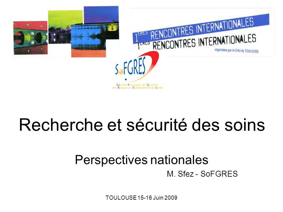 TOULOUSE 15-16 Juin 2009 Recherche et sécurité des soins Perspectives nationales M. Sfez - SoFGRES
