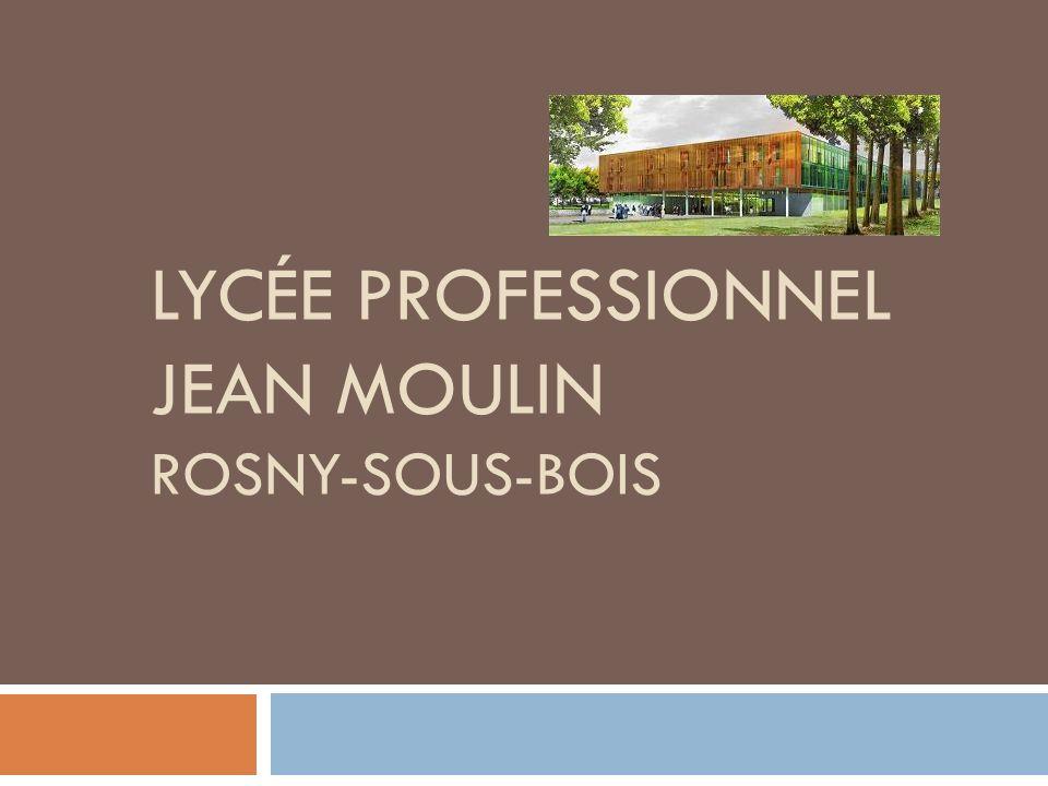 PRÉSENTATION DU LYCÉE Le Lycée Professionnel Jean Moulin de Rosny- Sous-Bois propose des formations dans les domaines : DU TERTIAIRE DES SERVICES À LA PERSONNE Une quarantaine de professeurs accueillent environ 400 élèves répartis dans 21 classes.