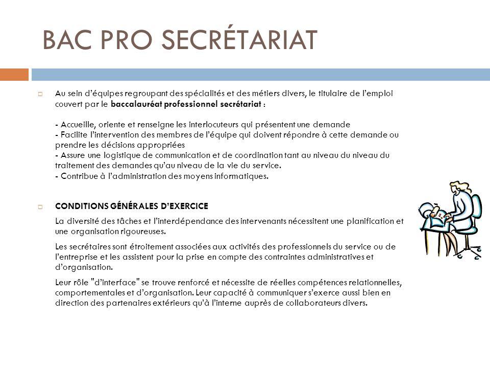 BAC PRO SECRÉTARIAT Au sein déquipes regroupant des spécialités et des métiers divers, le titulaire de lemploi couvert par le baccalauréat professionn